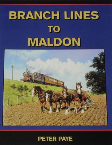 Branch Lines to Maldon, by Peter Paye